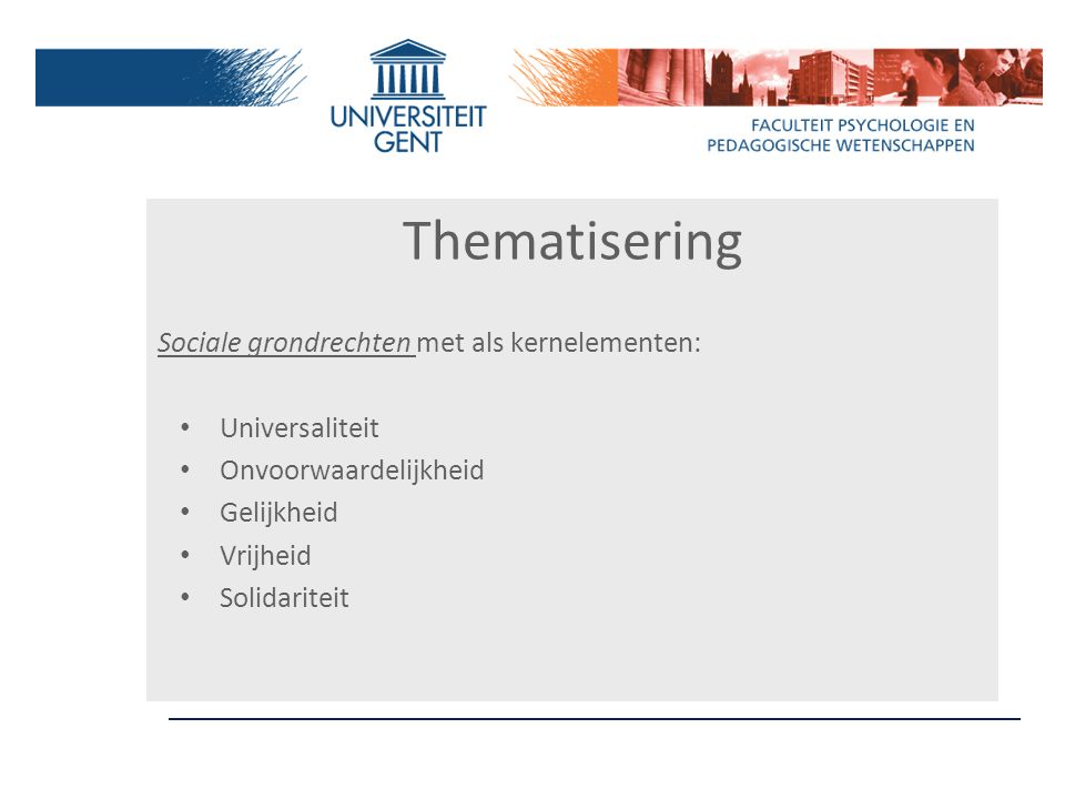 Thematisering Sociale grondrechten met als kernelementen: Universaliteit Onvoorwaardelijkheid Gelijkheid Vrijheid Solidariteit