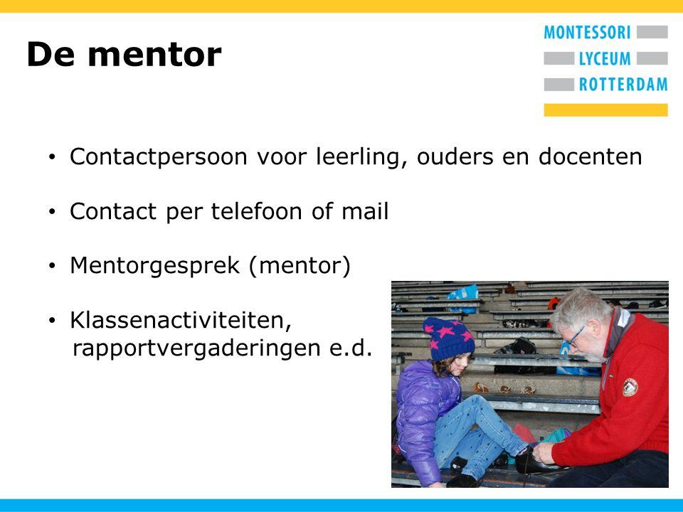 De mentor Contactpersoon voor leerling, ouders en docenten Contact per telefoon of mail Mentorgesprek (mentor) Klassenactiviteiten, rapportvergadering