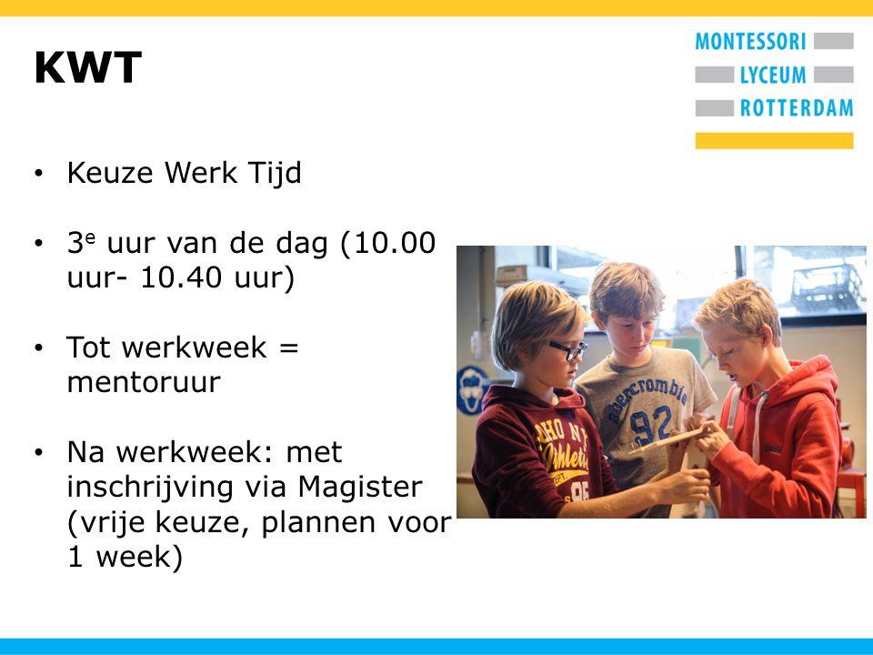 KWT Keuze Werk Tijd 3 e uur van de dag (10.00 uur- 10.40 uur) Tot werkweek = mentoruur Na werkweek: met inschrijving via Magister (vrije keuze, planne