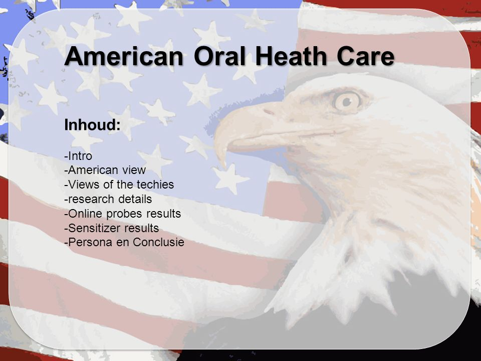 American Oral Heath Care Inhoud: -Intro -American view -Views of the techies -research details -Online probes results -Sensitizer results -Persona en Conclusie