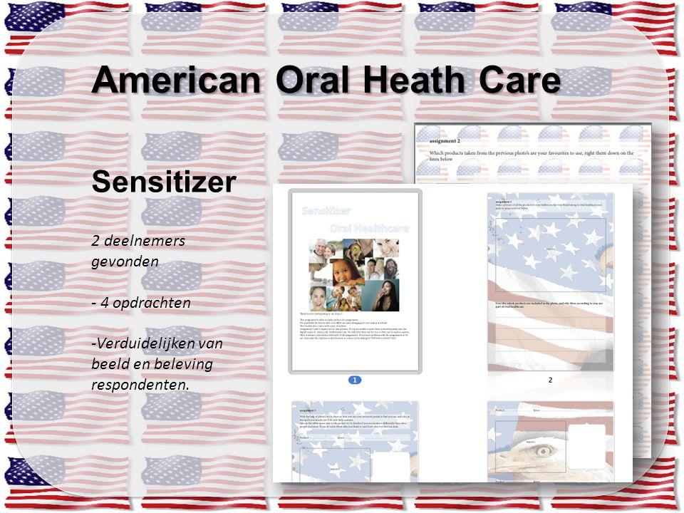 American Oral Heath Care Sensitizer 2 deelnemers gevonden - 4 opdrachten -Verduidelijken van beeld en beleving respondenten.