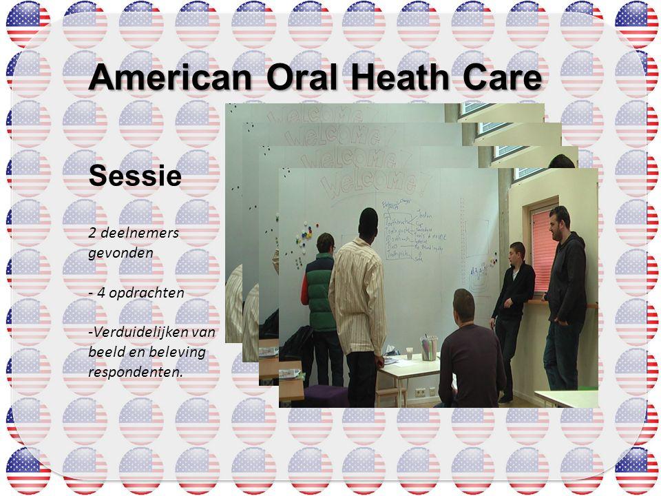 American Oral Heath Care Sessie 2 deelnemers gevonden - 4 opdrachten -Verduidelijken van beeld en beleving respondenten.