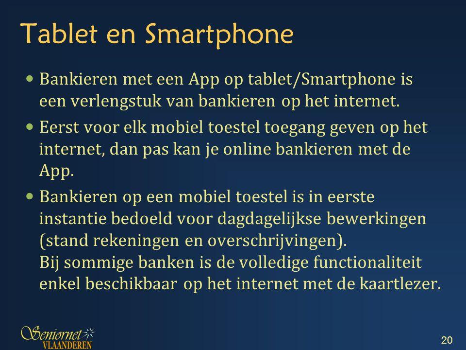 Tablet en Smartphone Bankieren met een App op tablet/Smartphone is een verlengstuk van bankieren op het internet.