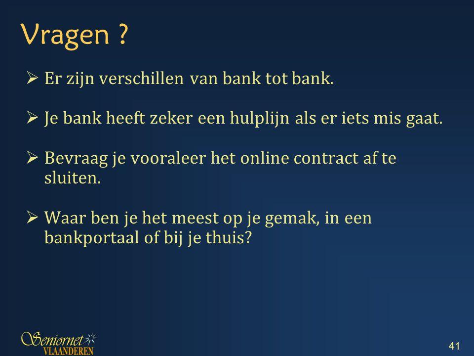 Vragen .  Er zijn verschillen van bank tot bank.