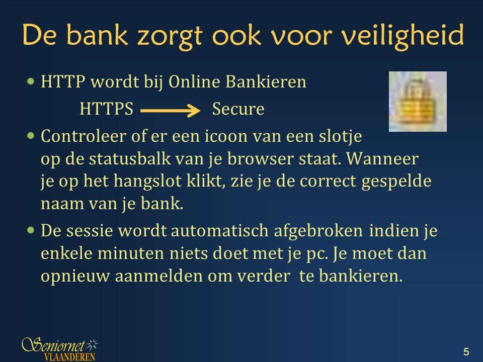 De bank zorgt ook voor veiligheid HTTP wordt bij Online Bankieren HTTPS Secure Controleer of er een icoon van een slotje op de statusbalk van je browser staat.