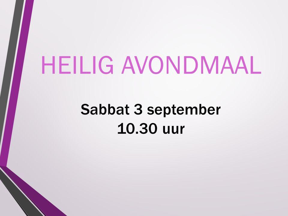 HEILIG AVONDMAAL Sabbat 3 september 10.30 uur