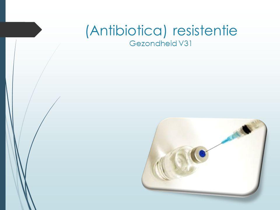 (Antibiotica) resistentie Gezondheid V31
