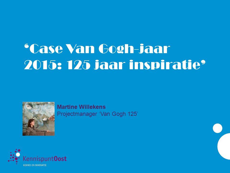 'Case Van Gogh-jaar 2015: 125 jaar inspiratie' Martine Willekens Projectmanager 'Van Gogh 125'