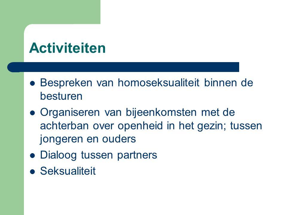 Activiteiten Bespreken van homoseksualiteit binnen de besturen Organiseren van bijeenkomsten met de achterban over openheid in het gezin; tussen jonge