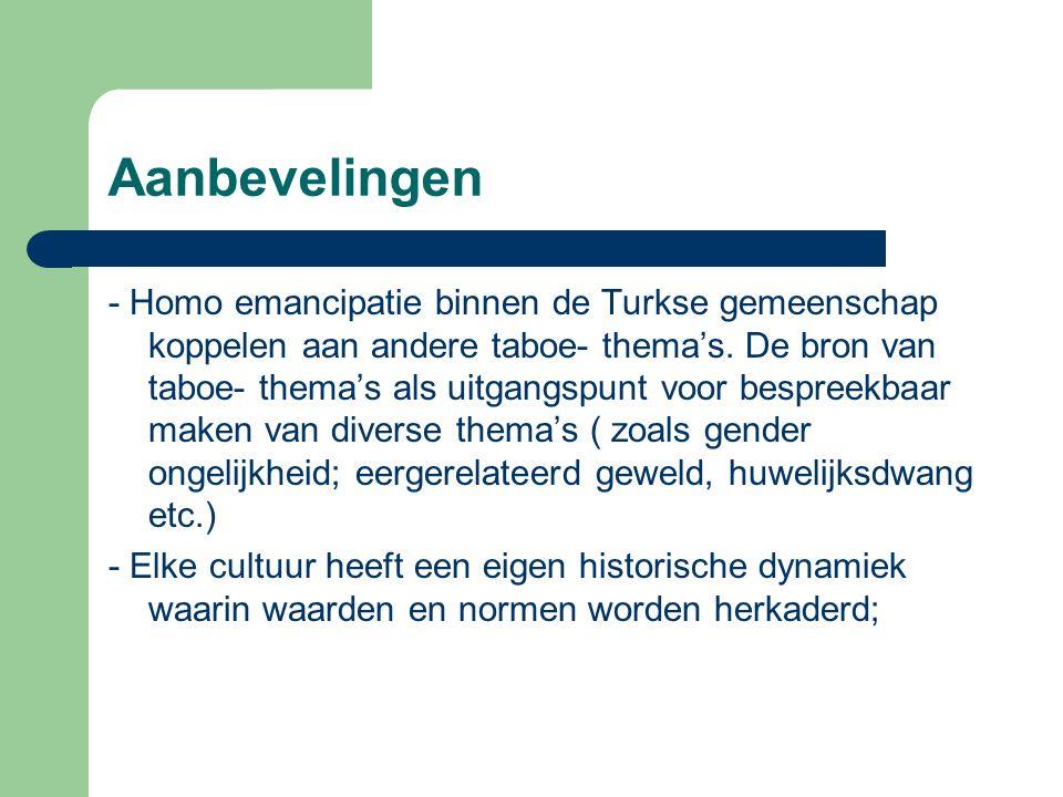 Aanbevelingen - Homo emancipatie binnen de Turkse gemeenschap koppelen aan andere taboe- thema's. De bron van taboe- thema's als uitgangspunt voor bes