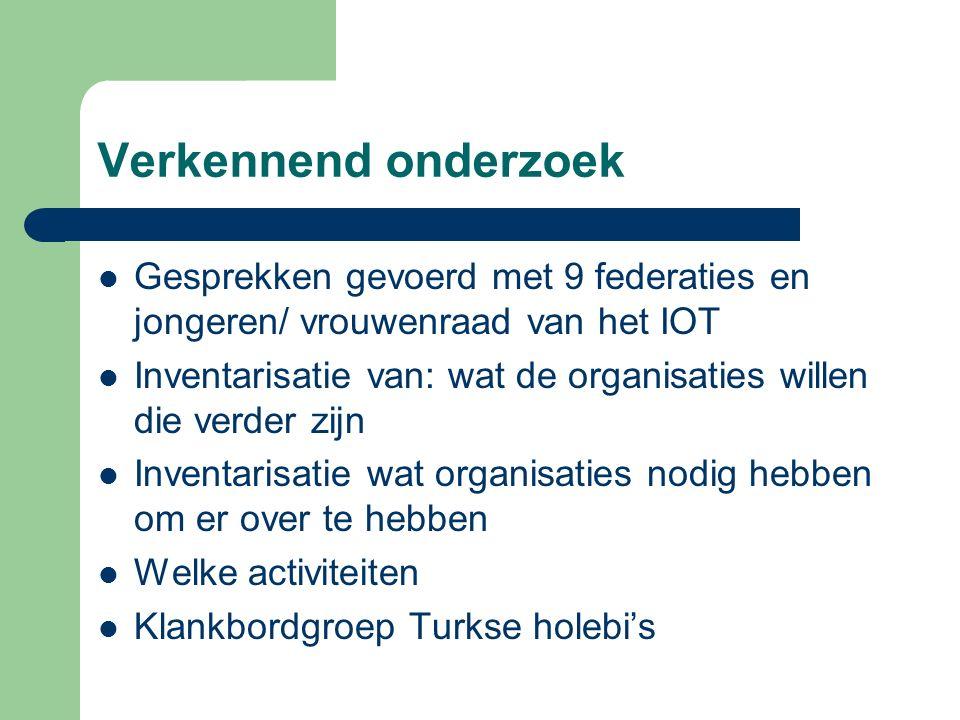 Verkennend onderzoek Gesprekken gevoerd met 9 federaties en jongeren/ vrouwenraad van het IOT Inventarisatie van: wat de organisaties willen die verde