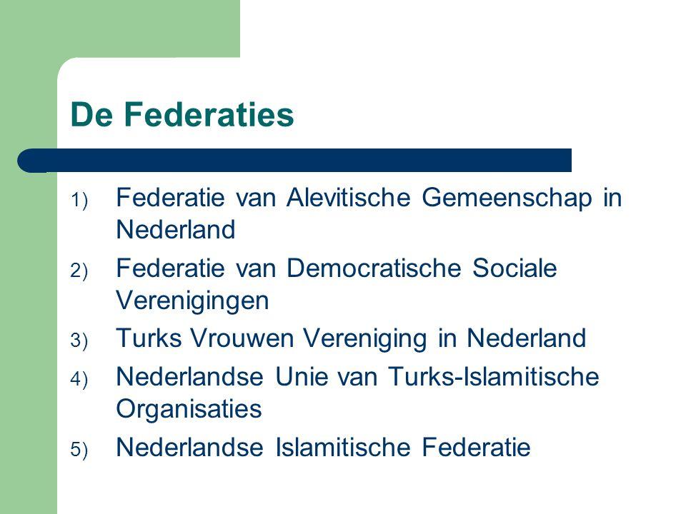 De Federaties 1) Federatie van Alevitische Gemeenschap in Nederland 2) Federatie van Democratische Sociale Verenigingen 3) Turks Vrouwen Vereniging in