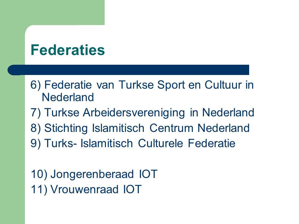 Federaties 6) Federatie van Turkse Sport en Cultuur in Nederland 7) Turkse Arbeidersvereniging in Nederland 8) Stichting Islamitisch Centrum Nederland