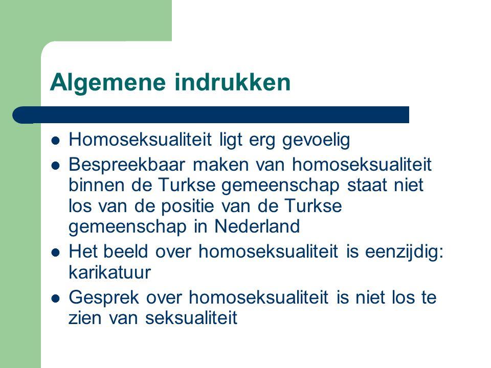 Algemene indrukken Homoseksualiteit ligt erg gevoelig Bespreekbaar maken van homoseksualiteit binnen de Turkse gemeenschap staat niet los van de posit