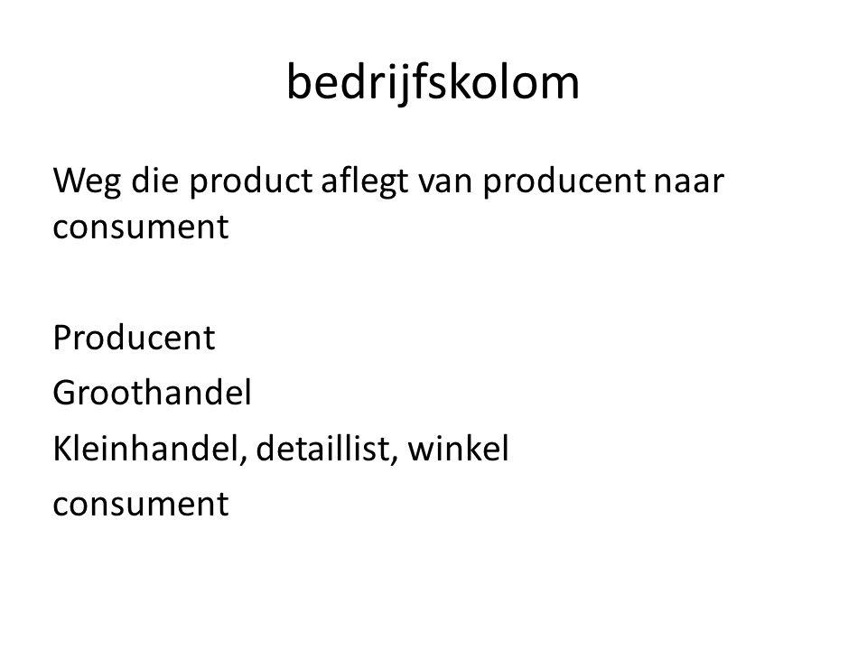 bedrijfskolom Weg die product aflegt van producent naar consument Producent Groothandel Kleinhandel, detaillist, winkel consument