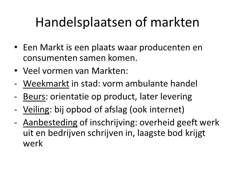 Handelsplaatsen of markten Een Markt is een plaats waar producenten en consumenten samen komen.
