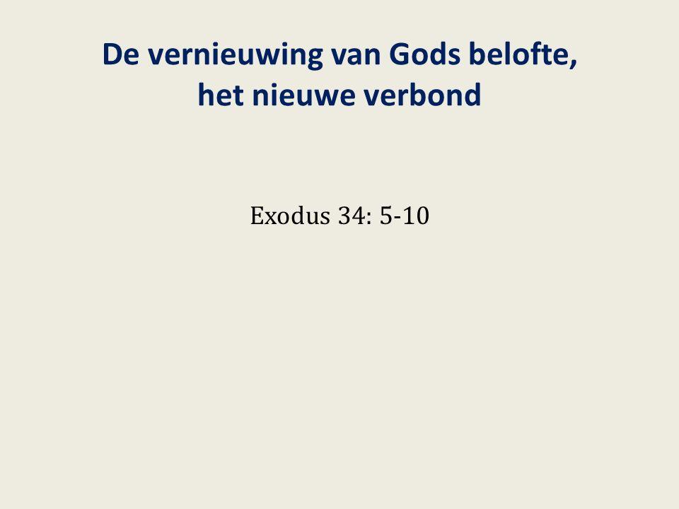 De vernieuwing van Gods belofte, het nieuwe verbond Exodus 34: 5-10