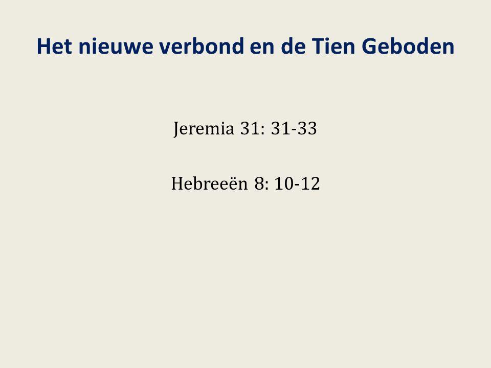 Het nieuwe verbond en de Tien Geboden Jeremia 31: 31-33 Hebreeën 8: 10-12