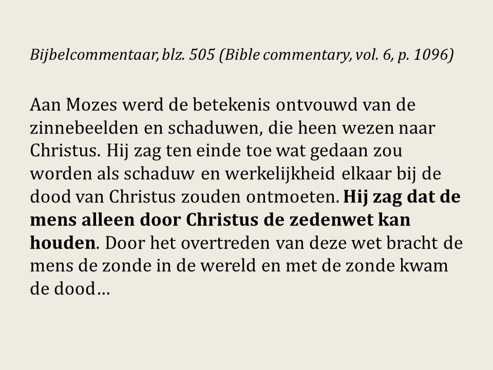 Bijbelcommentaar, blz. 505 (Bible commentary, vol. 6, p. 1096) Aan Mozes werd de betekenis ontvouwd van de zinnebeelden en schaduwen, die heen wezen n