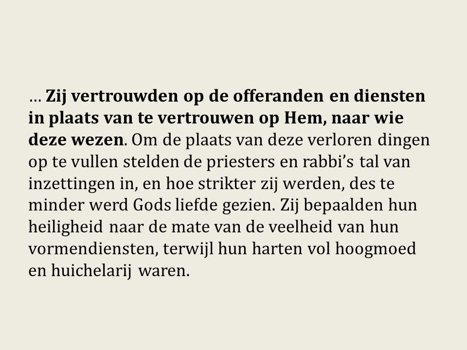 … Zij vertrouwden op de offeranden en diensten in plaats van te vertrouwen op Hem, naar wie deze wezen.