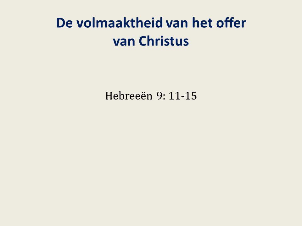 De volmaaktheid van het offer van Christus Hebreeën 9: 11-15
