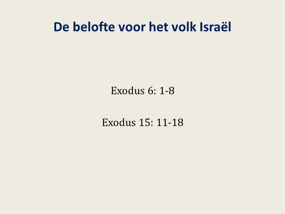 De belofte voor het volk Israël Exodus 6: 1-8 Exodus 15: 11-18