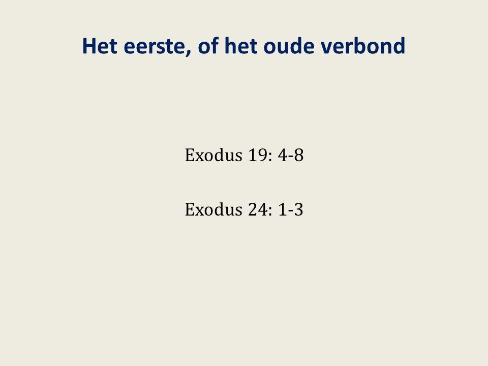 Het eerste, of het oude verbond Exodus 19: 4-8 Exodus 24: 1-3