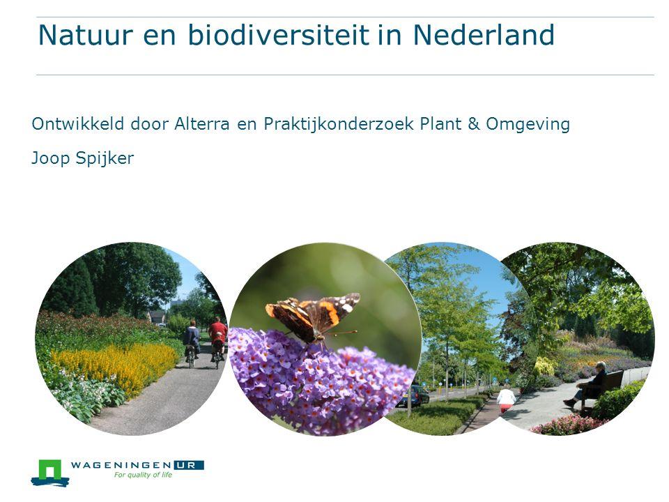 Natuur en biodiversiteit in Nederland Ontwikkeld door Alterra en Praktijkonderzoek Plant & Omgeving Joop Spijker