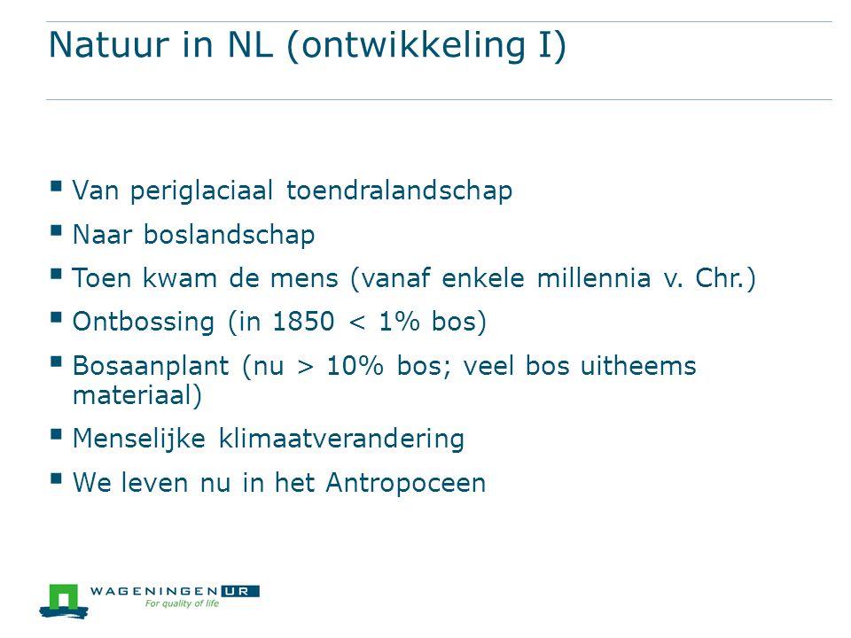 Natuur in NL (ontwikkeling I)  Van periglaciaal toendralandschap  Naar boslandschap  Toen kwam de mens (vanaf enkele millennia v.