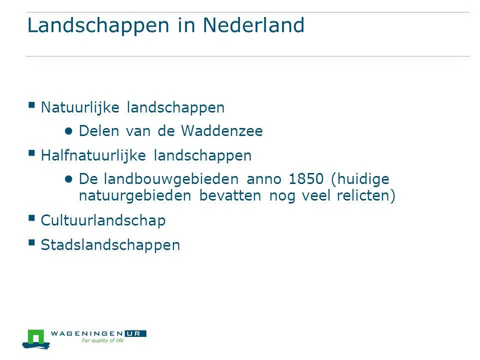 Landschappen in Nederland  Natuurlijke landschappen ● Delen van de Waddenzee  Halfnatuurlijke landschappen ● De landbouwgebieden anno 1850 (huidige natuurgebieden bevatten nog veel relicten)  Cultuurlandschap  Stadslandschappen