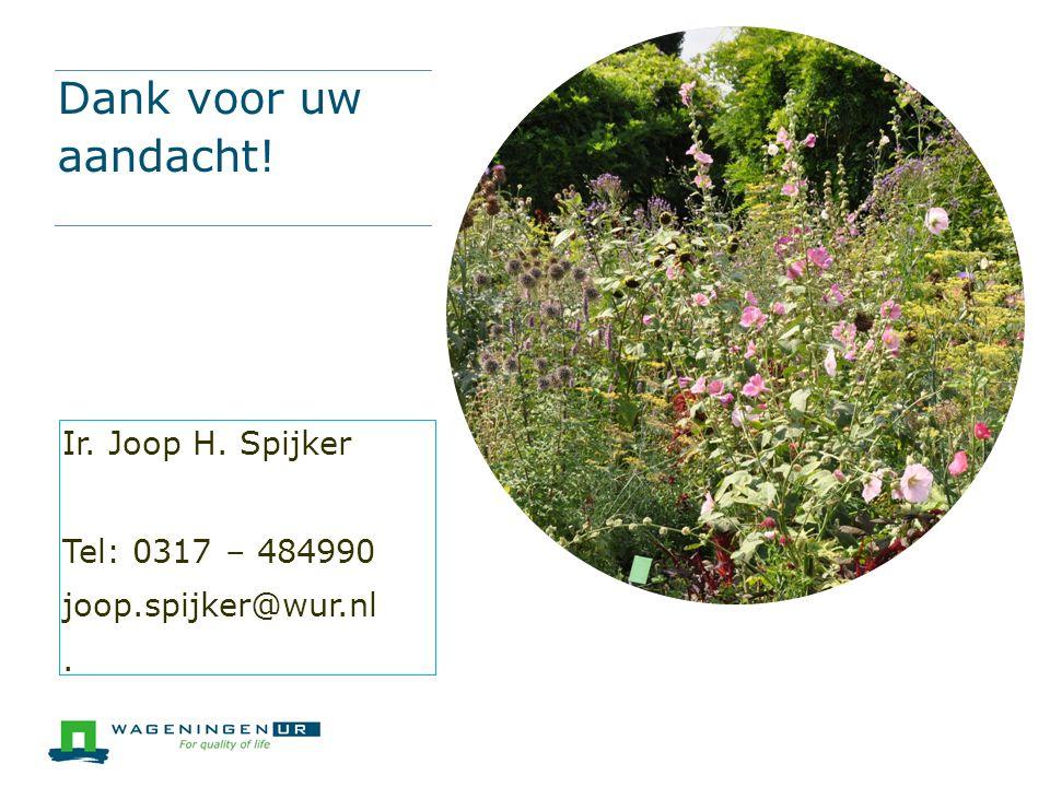 Dank voor uw aandacht! Ir. Joop H. Spijker Tel: 0317 – 484990 joop.spijker@wur.nl.