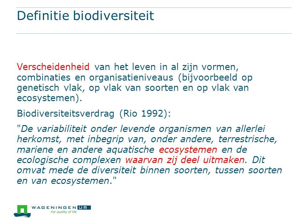 Definitie biodiversiteit Verscheidenheid van het leven in al zijn vormen, combinaties en organisatieniveaus (bijvoorbeeld op genetisch vlak, op vlak van soorten en op vlak van ecosystemen).