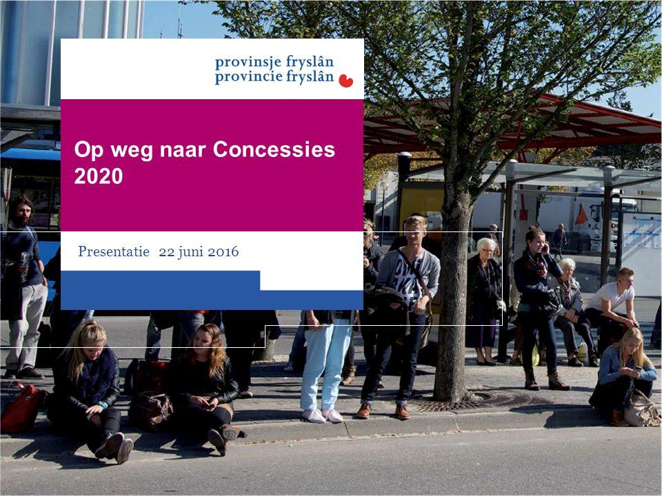 Op weg naar Concessies 2020 Presentatie 22 juni 2016