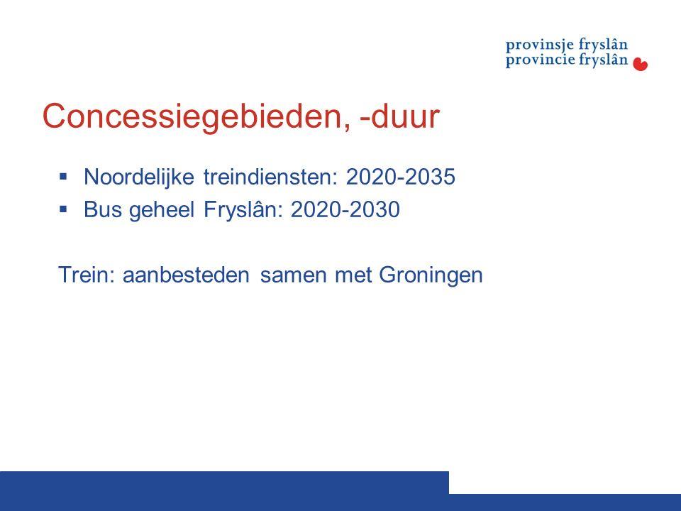 Concessiegebieden, -duur  Noordelijke treindiensten: 2020-2035  Bus geheel Fryslân: 2020-2030 Trein: aanbesteden samen met Groningen