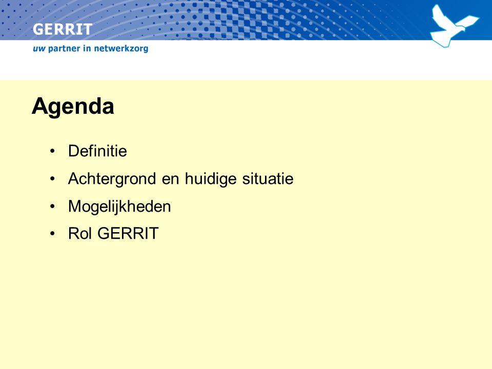 Agenda Definitie Achtergrond en huidige situatie Mogelijkheden Rol GERRIT