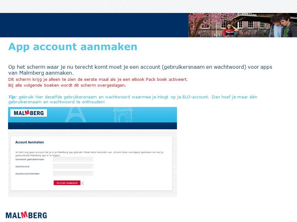 App account aanmaken Op het scherm waar je nu terecht komt moet je een account (gebruikersnaam en wachtwoord) voor apps van Malmberg aanmaken. Dit sch