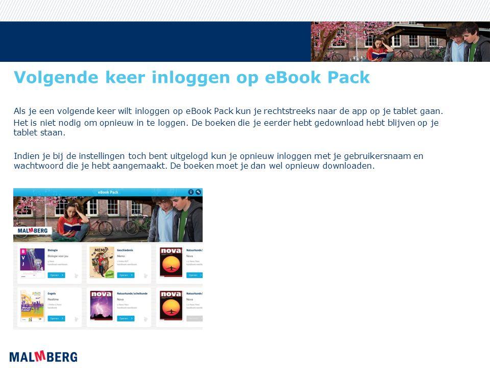 Volgende keer inloggen op eBook Pack Als je een volgende keer wilt inloggen op eBook Pack kun je rechtstreeks naar de app op je tablet gaan. Het is ni