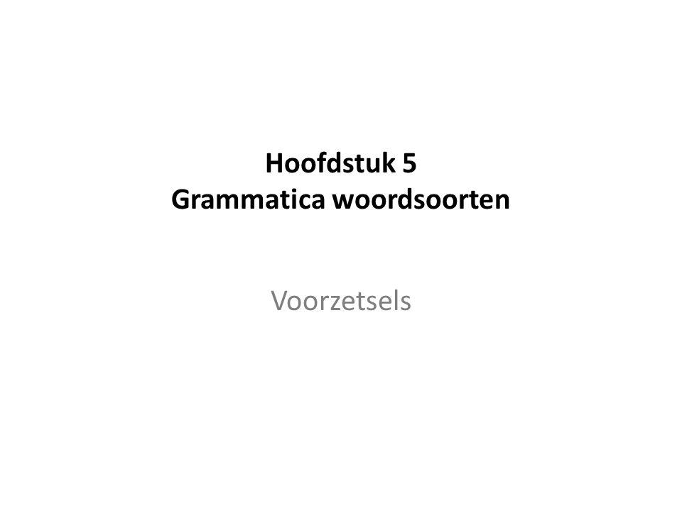Hoofdstuk 5 Grammatica woordsoorten Voorzetsels