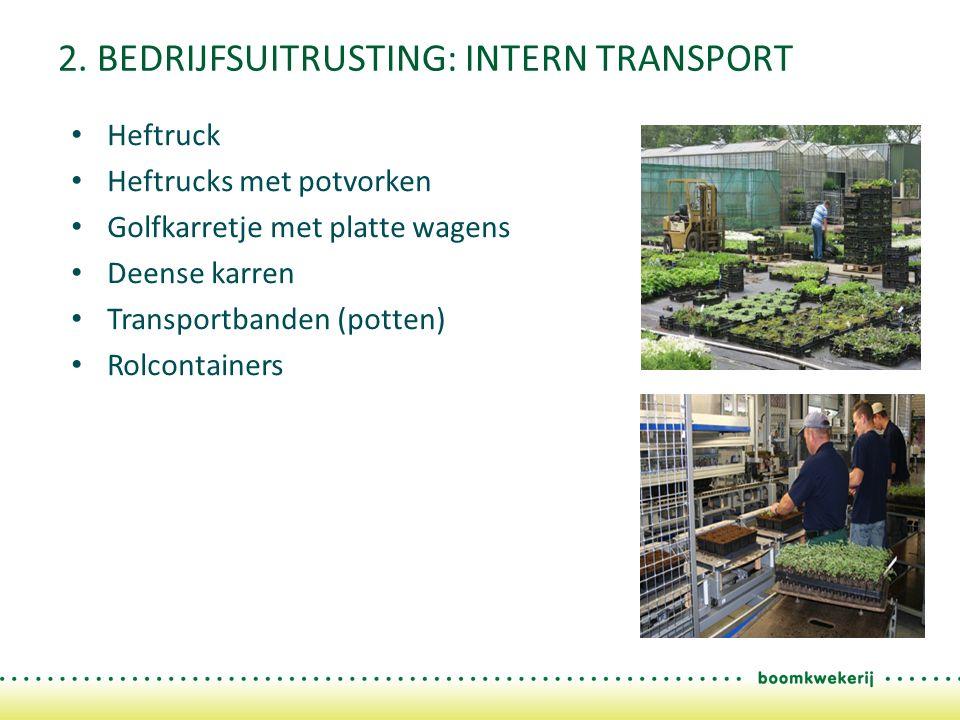 2. BEDRIJFSUITRUSTING: INTERN TRANSPORT Heftruck Heftrucks met potvorken Golfkarretje met platte wagens Deense karren Transportbanden (potten) Rolcont