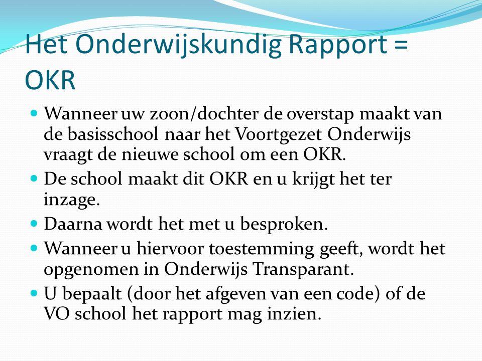 Het Onderwijskundig Rapport = OKR Wanneer uw zoon/dochter de overstap maakt van de basisschool naar het Voortgezet Onderwijs vraagt de nieuwe school om een OKR.