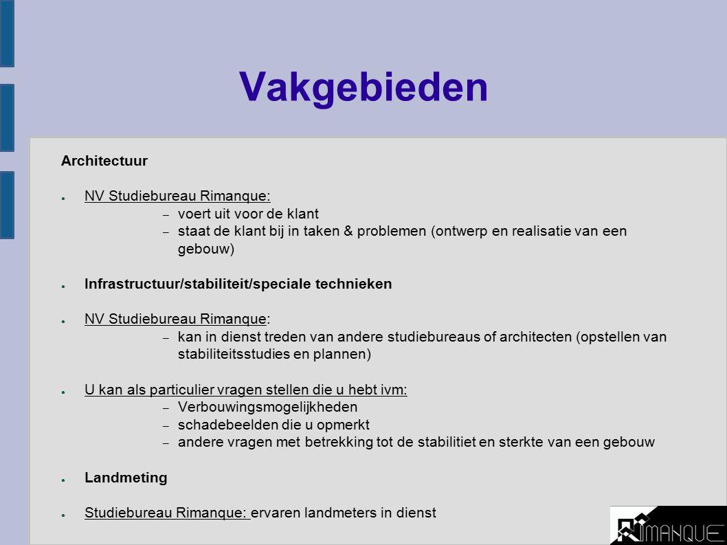 Vakgebieden Architectuur ● NV Studiebureau Rimanque: – voert uit voor de klant – staat de klant bij in taken & problemen (ontwerp en realisatie van ee