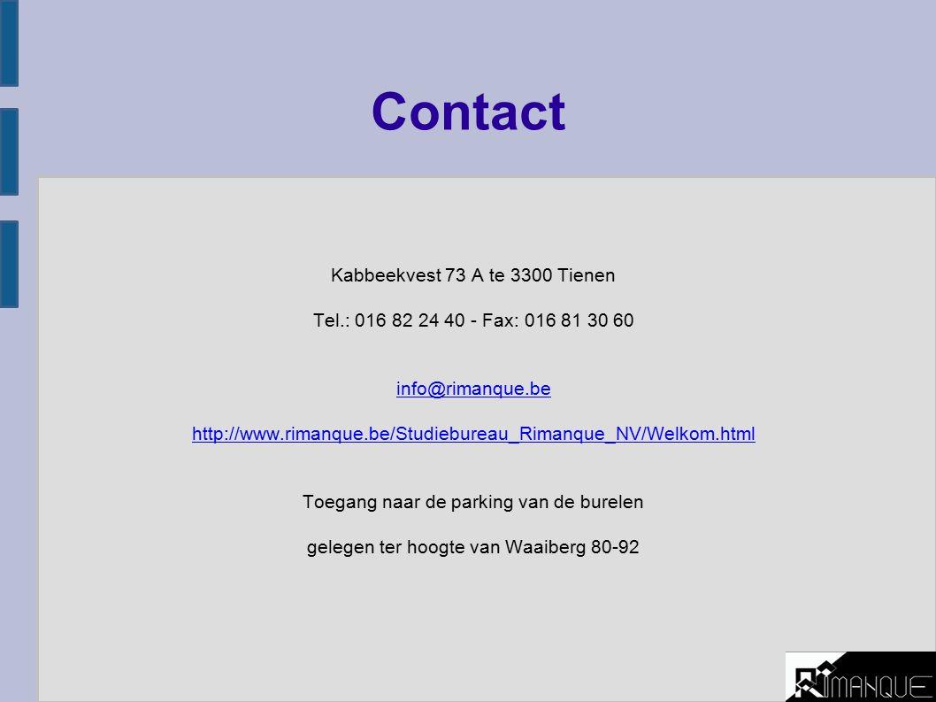 Contact Kabbeekvest 73 A te 3300 Tienen Tel.: 016 82 24 40 - Fax: 016 81 30 60 info@rimanque.be http://www.rimanque.be/Studiebureau_Rimanque_NV/Welkom.html Toegang naar de parking van de burelen gelegen ter hoogte van Waaiberg 80-92