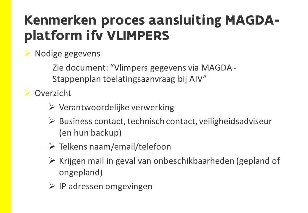 """Kenmerken proces aansluiting MAGDA- platform ifv VLIMPERS  Nodige gegevens Zie document: """"Vlimpers gegevens via MAGDA - Stappenplan toelatingsaanvraa"""