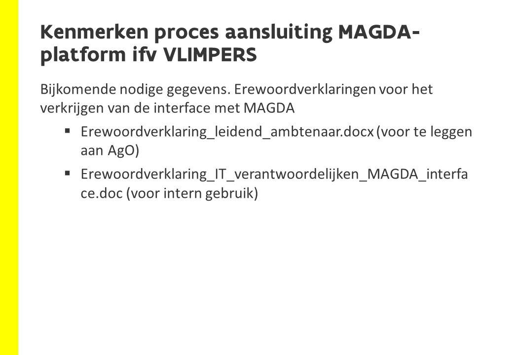 Kenmerken proces aansluiting MAGDA- platform ifv VLIMPERS Bijkomende nodige gegevens. Erewoordverklaringen voor het verkrijgen van de interface met MA