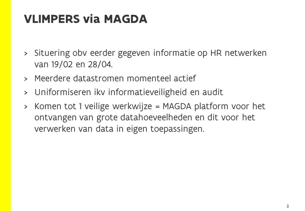  Situering obv eerder gegeven informatie op HR netwerken van 19/02 en 28/04.  Meerdere datastromen momenteel actief  Uniformiseren ikv informatieve