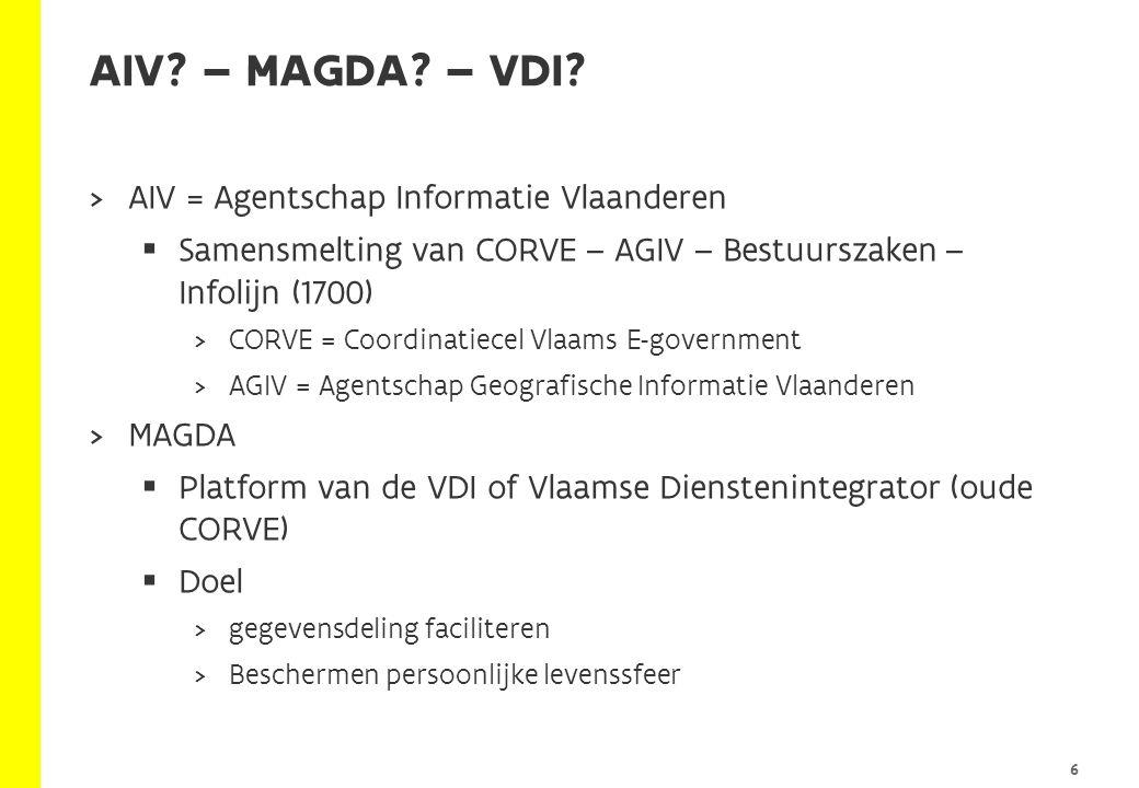  AIV = Agentschap Informatie Vlaanderen  Samensmelting van CORVE – AGIV – Bestuurszaken – Infolijn (1700)  CORVE = Coordinatiecel Vlaams E-governme