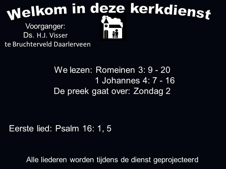 We lezen: Romeinen 3: 9 - 20 1 Johannes 4: 7 - 16 De preek gaat over: Zondag 2 Voorganger: Ds.