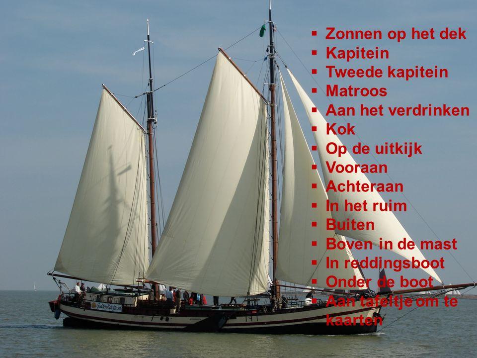 4  Zonnen op het dek  Kapitein  Tweede kapitein  Matroos  Aan het verdrinken  Kok  Op de uitkijk  Vooraan  Achteraan  In het ruim  Buiten  Boven in de mast  In reddingsboot  Onder de boot  Aan tafeltje om te kaarten