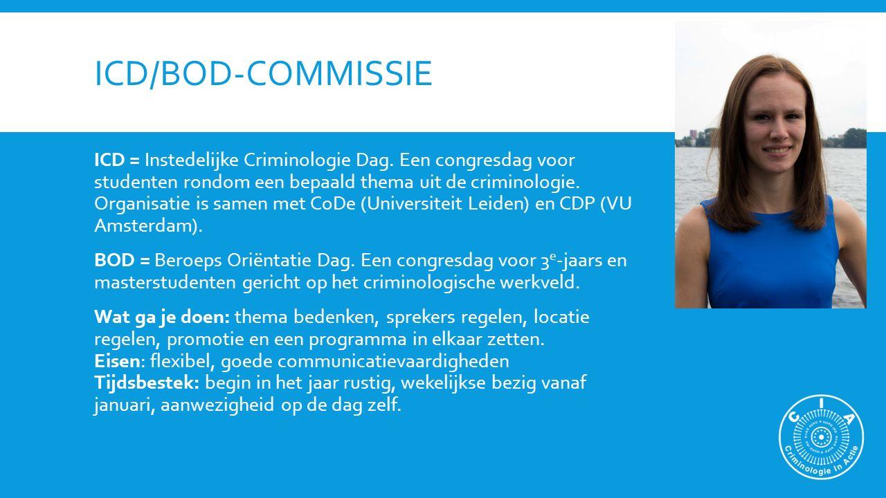 ICD/BOD-COMMISSIE ICD = Instedelijke Criminologie Dag. Een congresdag voor studenten rondom een bepaald thema uit de criminologie. Organisatie is same