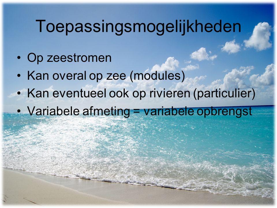 Toepassingsmogelijkheden Op zeestromen Kan overal op zee (modules) Kan eventueel ook op rivieren (particulier) Variabele afmeting = variabele opbrengst